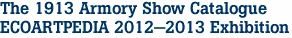 The 1913 Armory Show Catalogue ECOARTPEDIA 2012-2013 Exhibition