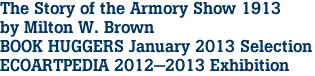The Story of the Armory Show 1913 by Milton W. Brown BOOK HUGGERS January 2013 Selection ECOARTPEDIA 2012-2013 Exhibition