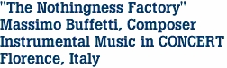 """The Nothingness Factory"" Massimo Buffetti, Composer Instrumental Music in CONCERT Florence, Italy"