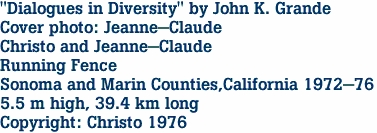 """Dialogues in Diversity"" by John K. Grande Cover photo: Jeanne-Claude Christo and Jeanne-Claude Running Fence  Sonoma and Marin Counties,California 1972-76 5.5 m high, 39.4 km long Copyright: Christo 1976"