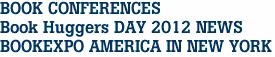BOOK CONFERENCES Book Huggers DAY 2012 NEWS BOOKEXPO AMERICA IN NEW YORK