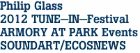 Philip Glass 2012 TUNE-IN-Festival ARMORY AT PARK Events SOUNDART/ECOSNEWS