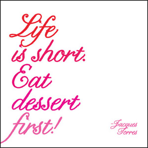 Life is Short. Eat Dessert First! - Torres Magnet