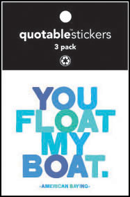 You Float My Boat Quotable Stickers 3-Pk