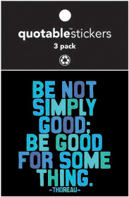 Be Good For Something Thoreau Quotable Stickers 3-Pk