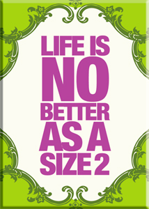 Life Is No Better As A Size 2 Magnet