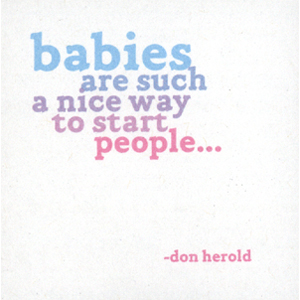 Babies Are Such A Nice Way - D. Herold Quotable Cards