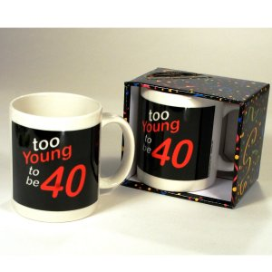 Too Young to be 40 Mug - 40th Birthday Mug