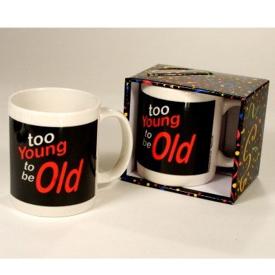 Too Young to be Old Mug - Birthday Mug