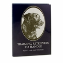 Training Retrievers to Handle by D L and Ann Walters