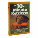 buy discount  The 10 Minute Retriever Book by John and Amy Dahl