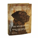 Sporting Dog and Retriever Training the Wildrose Way: Raising a Gentleman's Gundog for Home & Field by Mike Stewart