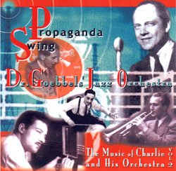 Propaganda Swing: Charlie and His Orchestra: Propaganda Swing: The Music Of Charlie And His Orchestra Volume 2 - www.ihfhilm.com
