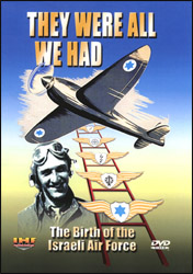 They Were All We Had -  The Birth of the Israeli Air Force  DVD - www.ihfhilm.com