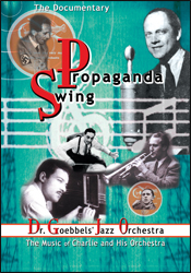 Propaganda Swing: Dr. Goebbels Jazz Orchestra (Charlie and His Orchestra) DVD - www.ihfhilm.com