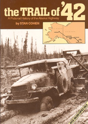 The Trail Of '42: A Pictorial History Of The Alaska Highway (Book) - www.ihfhilm.com