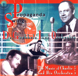 Propaganda Swing: Charlie and His Orchestra: Propaganda Swing: The Music Of Charlie And His Orchestra Volume 1 - www.ihfhilm.com