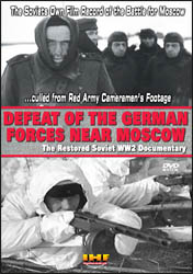 Defeat of the German Forces Near Moscow: The Restored Soviet WW2 Documentary DVD - www.ihfhilm.com