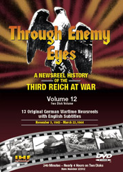 Through Enemy Eyes Volume 12<BR> (Two Disk DVD Set)<BR>Nov 3, 1943 - - Mar 8, 1944 Educational Edition - www.ihfhilm.com