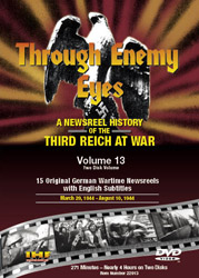 Through Enemy Eyes Volume 13<BR> (Two Disk DVD Set)<BR>March 29, 1944 - - Aug 10, 1944 Educational Edition - www.ihfhilm.com