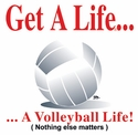 Get a Life... Volleyball Design Long Sleeve Shirt - in 18 Shirt Colors