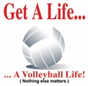 Get a Life... Volleyball Design T-Shirt - in 27 Shirt Colors