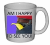 Am I Happy to See You  Ceramic Mug