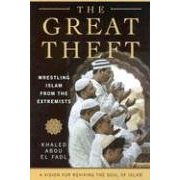 The Great Theft: Wrestling Islam from the Extremists by Khaled Abou El Fadl