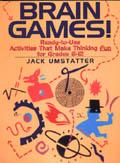 Brain Games!<br>Ready-to-use Activities That Make Thinking Fun<br> Grades 6-12