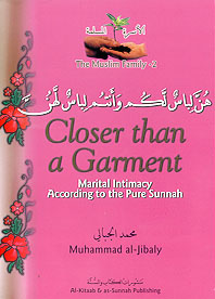 The Muslim Family Vol. 2: Closer Than A Garment: Martial Intimacy According to the Pure Sunnah