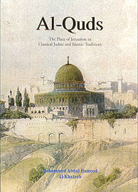 Al-Quds: The Place of Jerusalem in Classical Judaic and Islamic Traditions