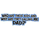 Who Are These Kids - Dad
