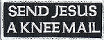 SEND JESUS A KNEE MAIL - EMBROIDERED PATCH