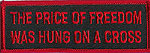 THE PRICE OF FREEDOM WAS HUNG ON A CROSS - EMBROIDERED PATCH