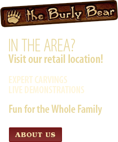 In the Area? Visit our Retail Location!Chainsaw Carving Demos, Live! - Fun for the Whole Family