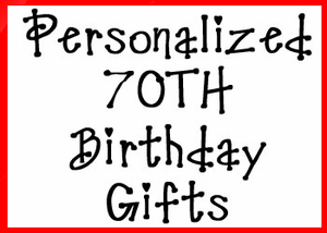 Personalized 70th Birthday Gifts