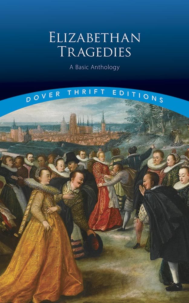 Elizabethan Tragedies: A Basic Anthology