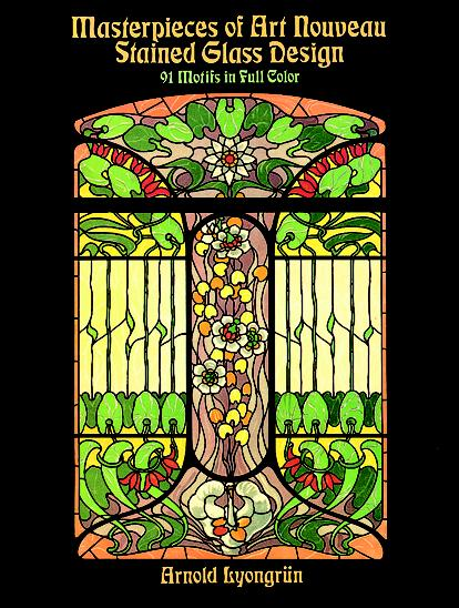 Masterpieces of Art Nouveau Stained Glass Design: 91 Motifs in Full Color (eBook)