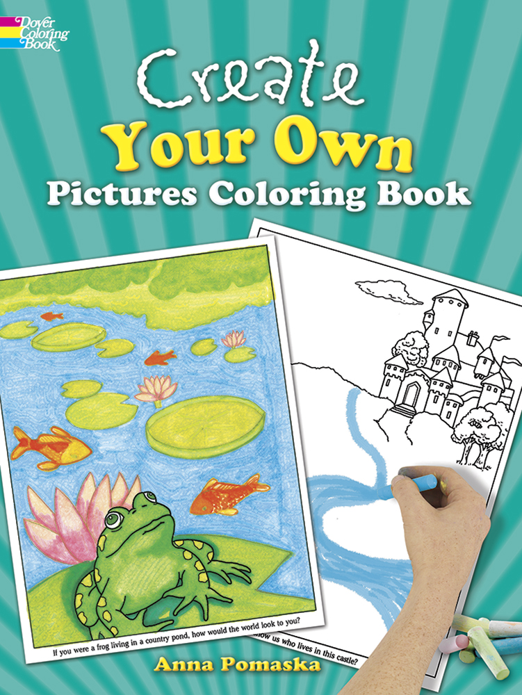 Create Your Own Pictures Coloring Book: 45 Fun-to-Finish Illustrations