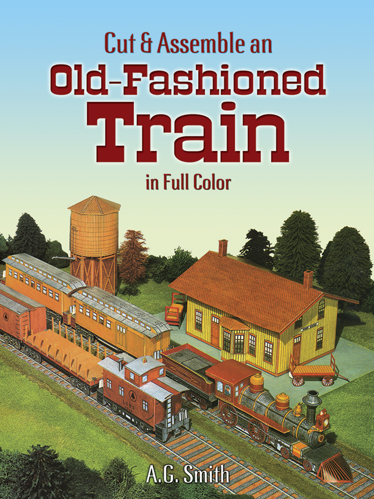 Cut & Assemble an Old-Fashioned Train in Full Color