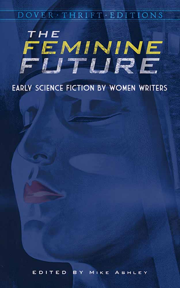 The Feminine Future: Early Science Fiction by Women Writers (eBook)