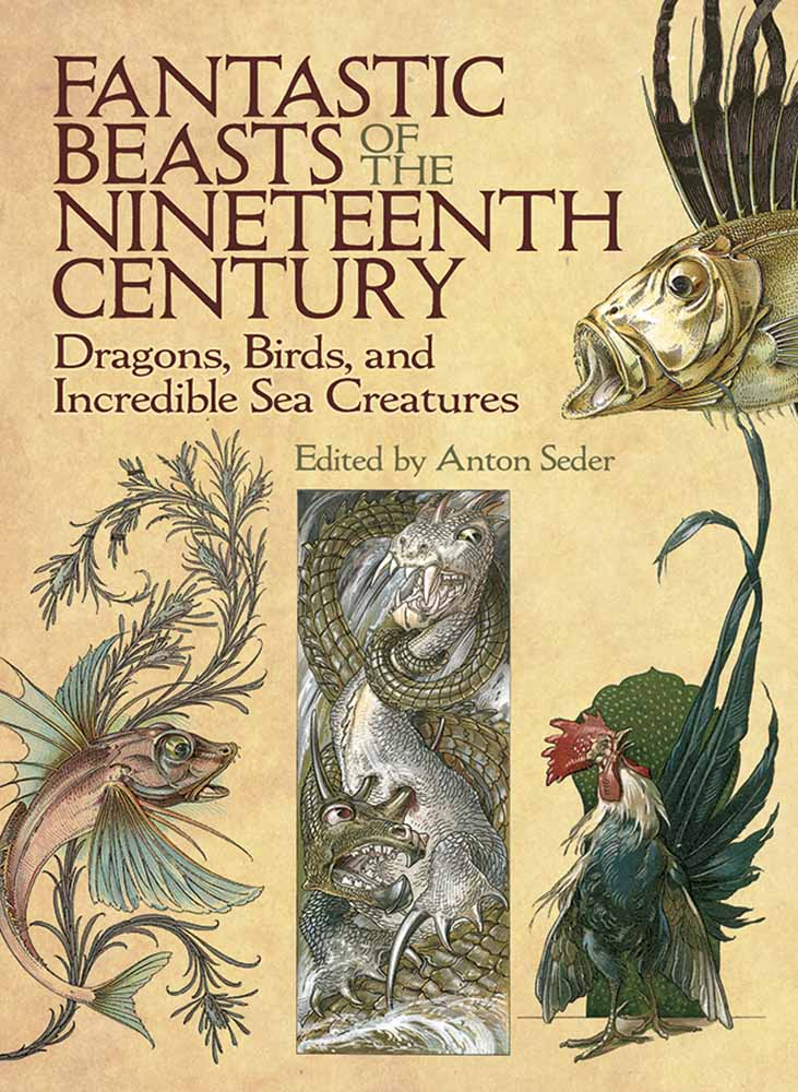 Fantastic Beasts of the Nineteenth Century: Dragons, Birds, and Incredible Sea Creatures