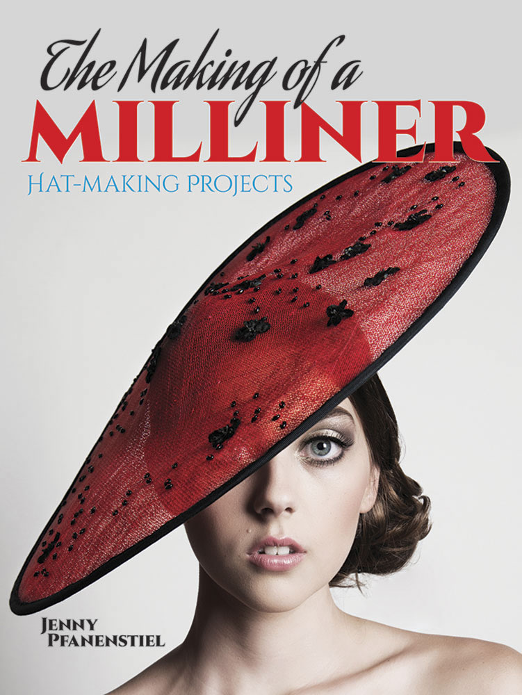 The Making of a Milliner: Hat-Making Projects