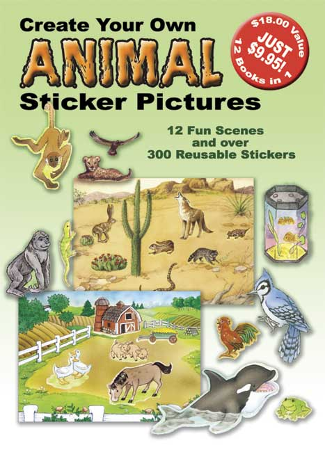 Create Your Own Animal Sticker Pictures: 12 Scenes and Over 300 Reusable Stickers