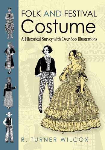 Folk and Festival Costume: A Historical Survey with Over 600 Illustrations