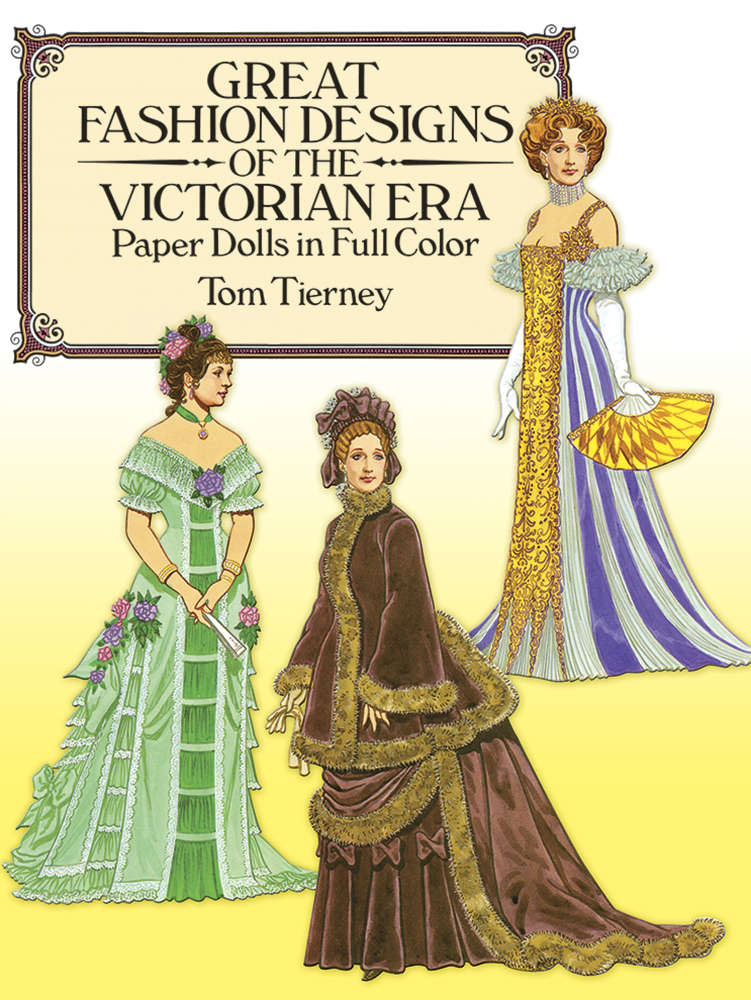 Great Fashion Designs of the Victorian Era Paper Dolls in Full Color