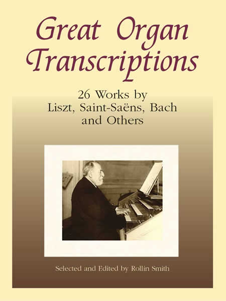 Great Organ Transcriptions: 26 Works by Liszt, Saint-Saens, Bach and Others