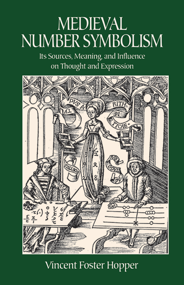 Medieval Number Symbolism: Its Sources, Meaning, and Influence on Thought and Expression