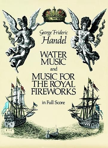 Water Music and Music for the Royal Fireworks in Full Score