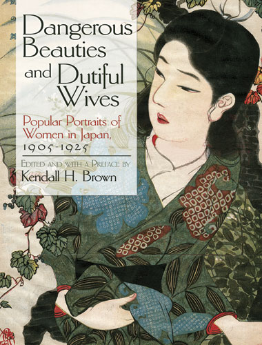 Dangerous Beauties and Dutiful Wives: Popular Portraits of Women in Japan, 1905-1925
